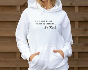 In A World Where you can be anything Be kind Ladies Hoodie Statement Sweatshirt