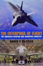The Enterprise of Flight: The American Aviation and Aerospace Industry: By Bi...