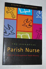 The Essential Parish Nurse : ABCs for Congregational Health Ministry by Debor...