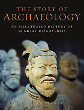 Pollard, Justin TheStory of Archaeology 50 Discoveries That Shaped Our View of t