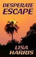 Desperate Escape by Lisa Harris (Hardback, 2016)