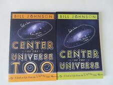 LOT OF 2 BOOKS BY BILL JOHNSON; CENTER OF THE UNIVERSE  PB 2010,2013