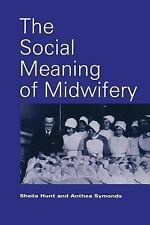 Social Meaning of Midwifery by Anthea Symonds and Sheila C. Hunt (1994,...