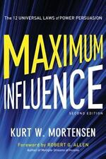 Maximum Influence : The 12 Universal Laws of Power Persuasion by Kurt W. Mortens