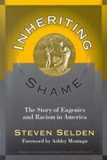 Inheriting Shame: The Story of Eugenics and Racism in America (Advances in Conte