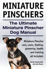 Miniature Pinschers. the Ultimate Miniature Pinscher Dog Manual. Miniature