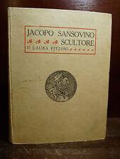 LAURA PITTONI : JACOPO SANSOVINO SCULTORE - VENEZIA 1909 Alinari Arte Rarità