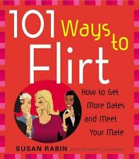 101 Ways to Flirt: How to Get More Dates and Meet Your Mate (Paperback or Softba