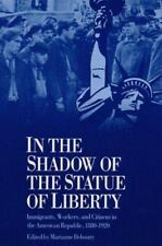 In the Shadow of the Statue of Liberty: Immigrants, Workers, & Citizens in the
