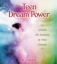 New, Teen Dream Power: Unlock the Meaning of Your Dreams, M. J. Abadie, Book