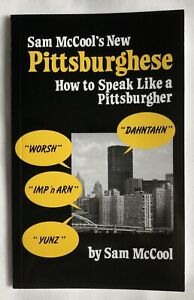 Pittsburghese By Sam McCools-How to Speak Like A Pittsburgher.Pittsburgh Culture