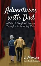 Adventures with Dad : A Father and Daughter's Journey Through a Senior Acting...