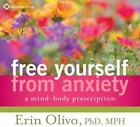 Free Yourself from Anxiety - A Mind-Body Prescription by Erin Olivo Audiobook CD