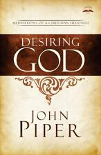 Desiring God, Revised Edition : Meditations of a Christian Hedonist by John...