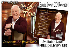 BIG TOM , LONESOME AT YOUR TABLE, CD 2013 The King of Irish Country