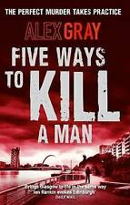 Five Ways to Kill a Man: The Perfect Murder Takes Practice, Alex Gray | Paperbac