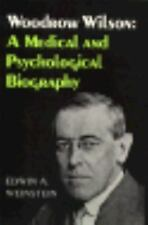 Woodrow Wilson: A Medical and Psychological Biography (Papers of Woodr-ExLibrary