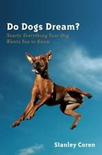Do Dogs Dream?: Nearly Everything Your Dog Wants You to Know by Coren, Stanley