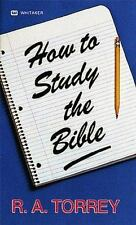 How to Study the Bible: By R A Torrey