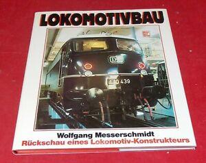 Lokomotivbau - Rückschau eines Lokomotiv-Konstrukteurs - Wolfgang Messerschmidt