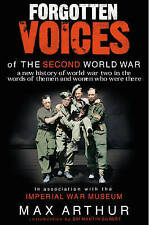 Forgotten Voices of the Second World War: A New History of  World War Two