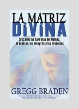 La Matriz Divina : Cruzando las Barreras del Tiempo, el Espacio, los Milagros...