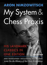 NEW My System & Chess Praxis: His Landmark Classics in One Edition