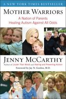 Mother Warriors: A Nation of Parents Healing Autism Against All Odds by Jenny Mc