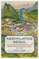 Assimilating Seoul: Japanese Rule and the Politics of Public Space in Colonial K