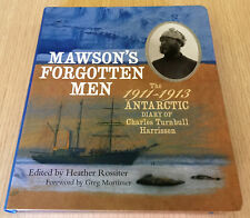 MAWSON'S FORGOTTEN MEN - The 1911 Antarctic Diary of Charles Turnbull Harrisson