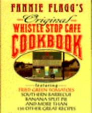 Fannie Flagg's Original Whistle Stop Cafe Cookbook : Featuring Fried Green...