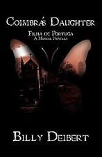 Coimbra's Daughter : Filha de Portuga - A Musical Novella by Billy Deibert...