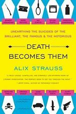 Death Becomes Them: Unearthing the Suicides of the Brilliant, the Famous, and th