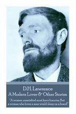 D. H. Lawrence - a Modern Lover and Other Stories : A Woman Unsatisfied Must...