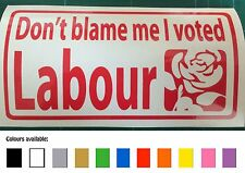 Don't Blame Me I Voted Labour funny car / bike / window sticker decal