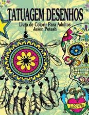 O Alívio de Tensões Adulto Desenhos para Colorir: Tatuagem Desenhos Livro de...