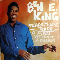 "BEN E. KING  A MAN WITHOUT DREAM 7"" TEARS TEARS TEARS 1967 SOUL BLUES RHYTHM"