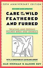 Care of the Wild Feathered and Furred : Treating and Feeding Injured Birds and A