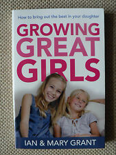 Growing Great Girls: How to Bring Out the Best in Your Daughter by Ian Grant