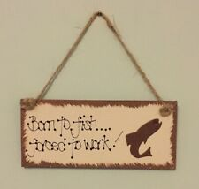 BORN TO FISH, FORCED TO WORK. Funny Handcrafted Plaque. Father, Pap,Brother,Son.