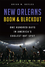 New Orleans Boom & Blackout: One Hundred Days in America's Coolest Hot Spot [LA]