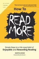 How to Read More : Simple Steps to a Life-Long Habit of Enjoyable and...