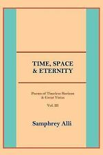 Time, Space and Eternity : (Poems of Timeless Horizon and Great Vistas) by...