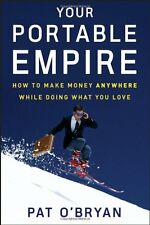 Your Portable Empire: How to Make Money Anywhere W