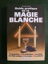 GUIDE PRATIQUE DE LA MAGIE BLANCHE : ALEXANDRE TRAVOFF