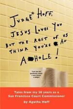 Judge* Hoff, Jesus Loves You, but the Rest of Us Think You're an a**Hole! :...