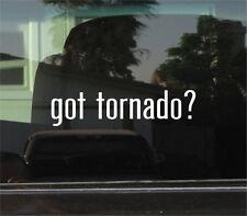 GOT TORNADO?  VINYL DECAL / STICKER