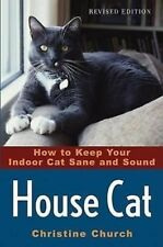 House Cat : How to Keep Your Indoor Cat Sane and Sound by Christine Church...