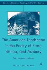 The American Landscape in the Poetry of Frost, Bishop, and Ashbery: The House Ab