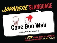 Japanese Slanguage: A Fun Visual Guide to Japanese Terms and Phrases (English an